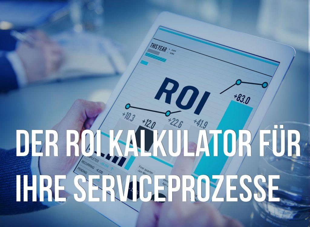 Der ROI Kalkulator für Ihre Serviceprozesse