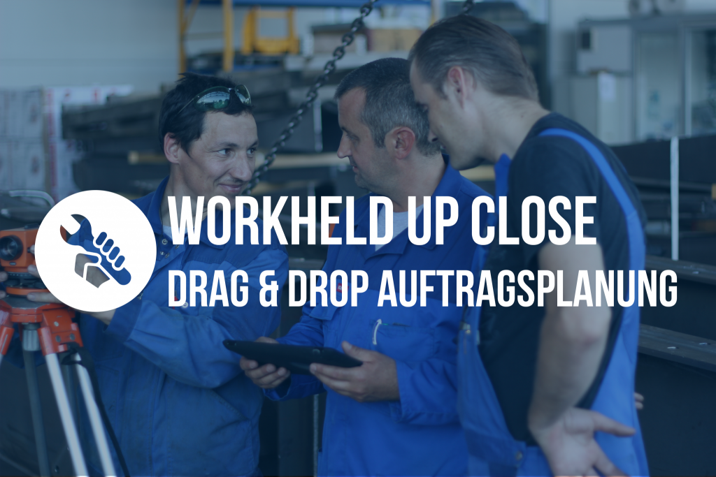 WorkHeld Up Close: Drag & Drop Auftragsplanung